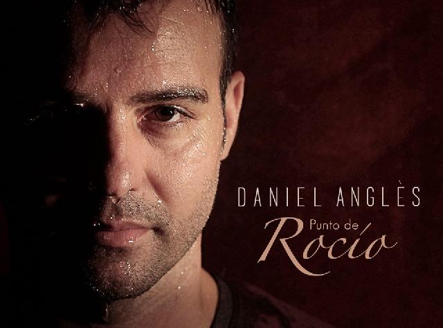 """Daniel Anglès presenta su primer trabajo discográfico """"Punto de Rocío"""""""